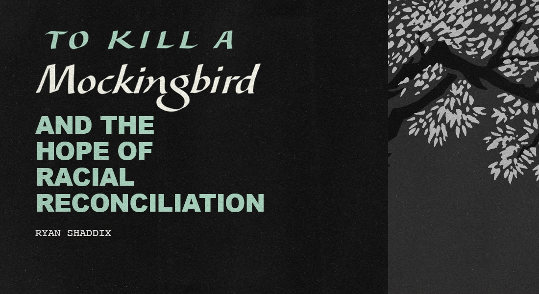 To Kill A Mockingbird and the Hope of Racial Reconciliation
