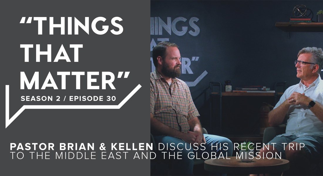 TTM S2 E30: Pastor Brian & Kellen Discuss His Recent Trip to the Middle East and the Global Mission