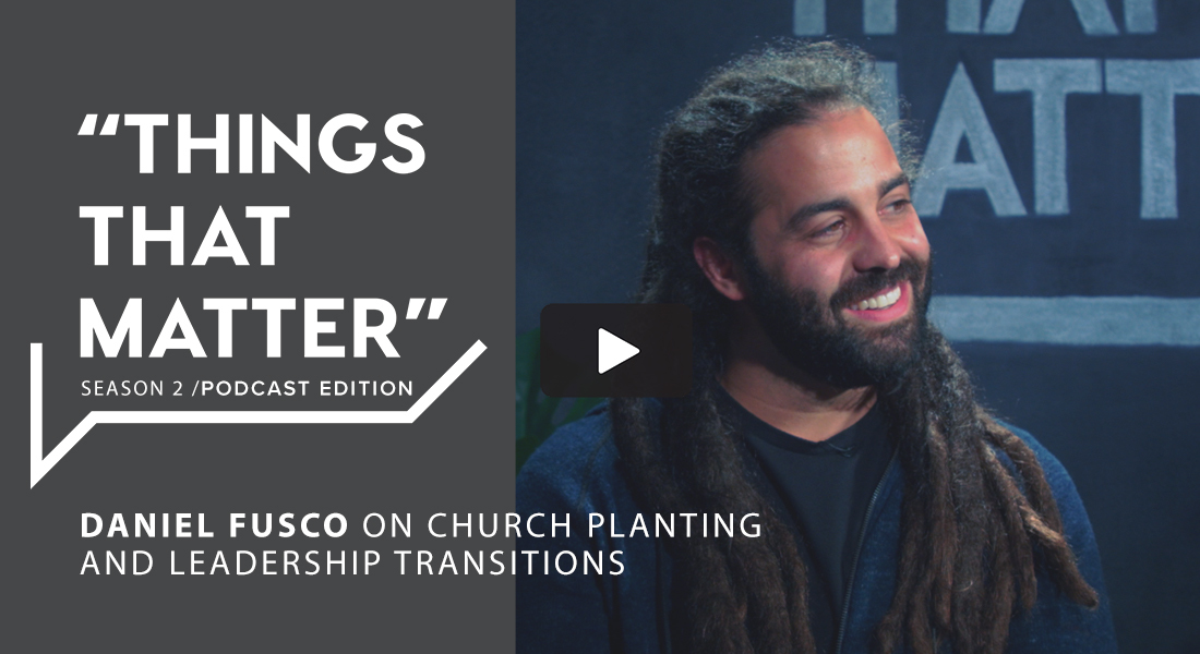 TTM S2 Podcast Edition: Daniel Fusco on Church Planting and Leadership Transitions