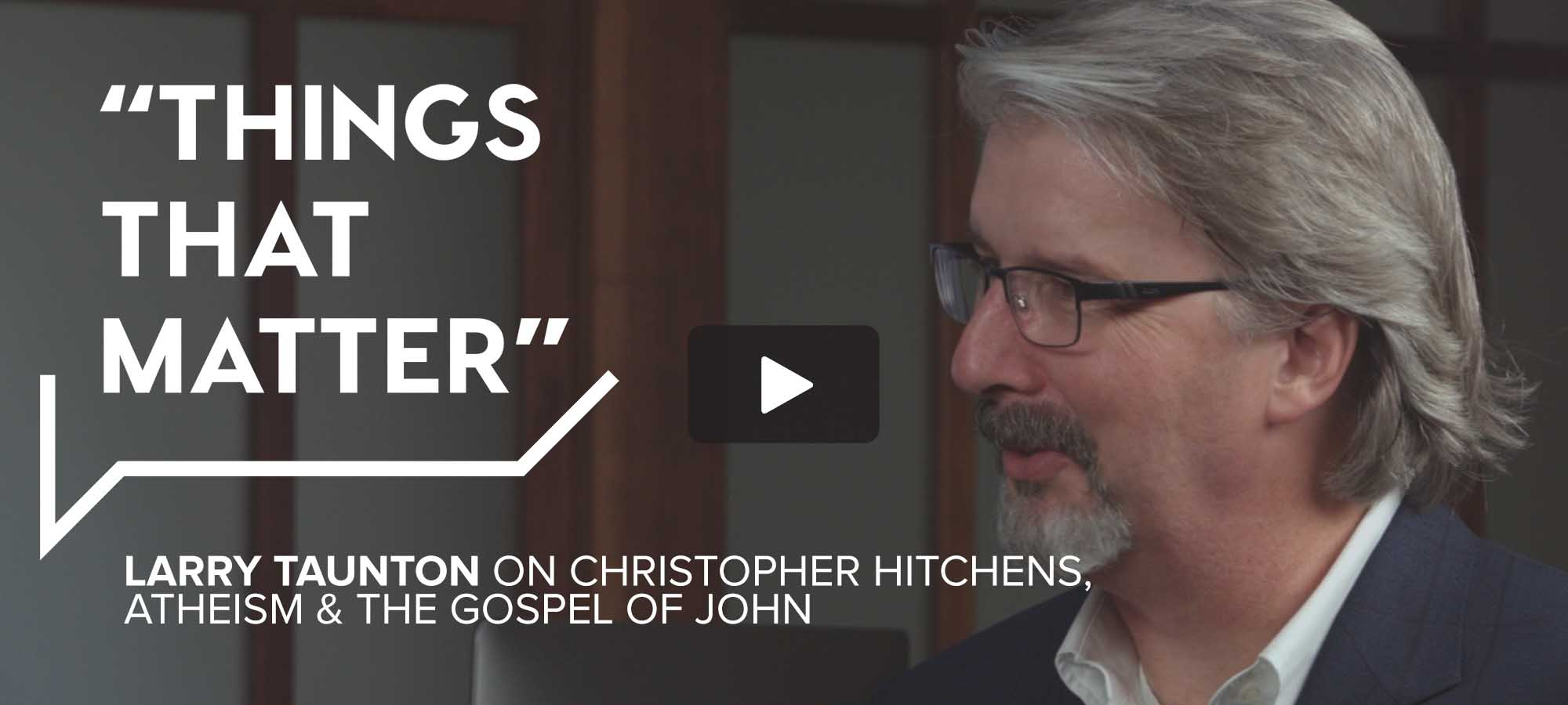 TTM S2 E4 - Larry Taunton on Christopher Hitchens, Atheism & the Gospel of John: Vault