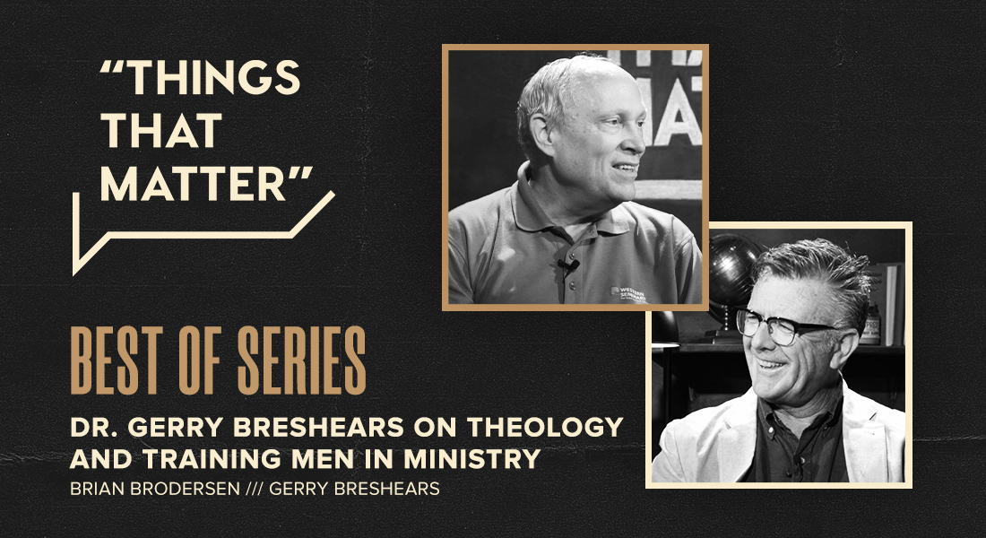 Best Of Series Dr. Gerry Breshears on Theology and Training Men in Ministry
