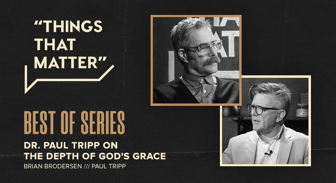 Best Of Series Dr. Paul Tripp on the Depth of God's Grace