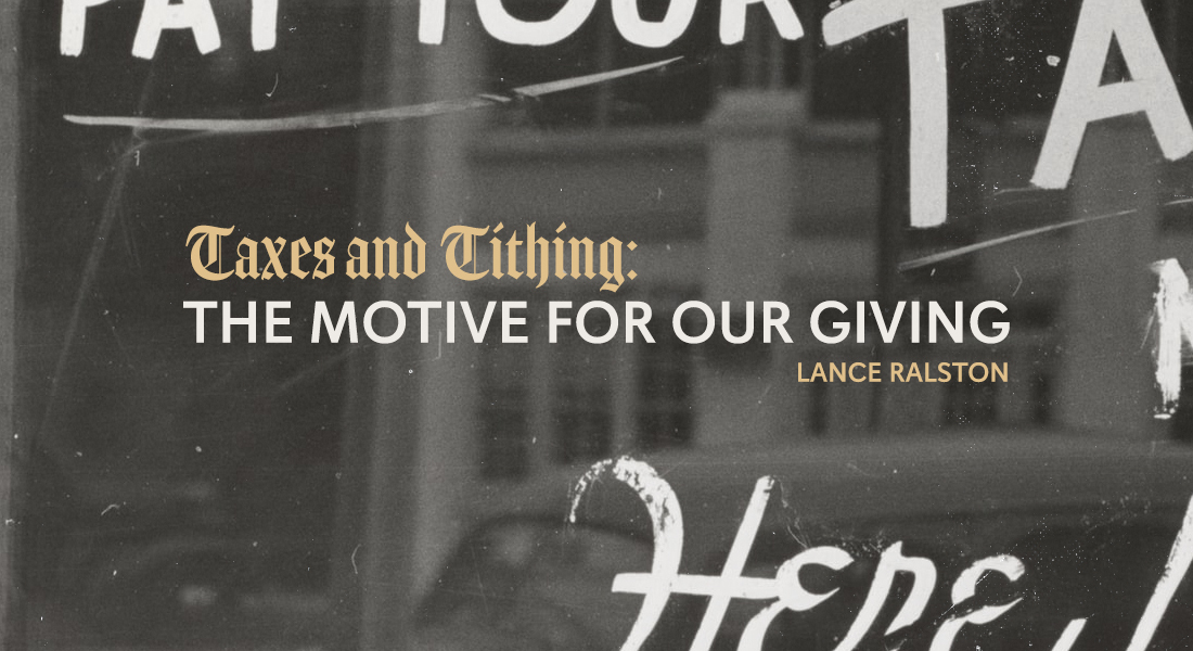 Taxes and Tithing: The Motive for Our Giving