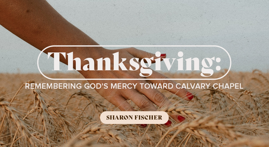 Thanksgiving: Remembering God's Mercy Toward Calvary Chapel