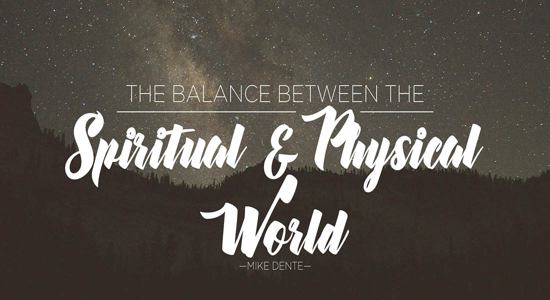 The Balance Between the Spiritual & Physical World
