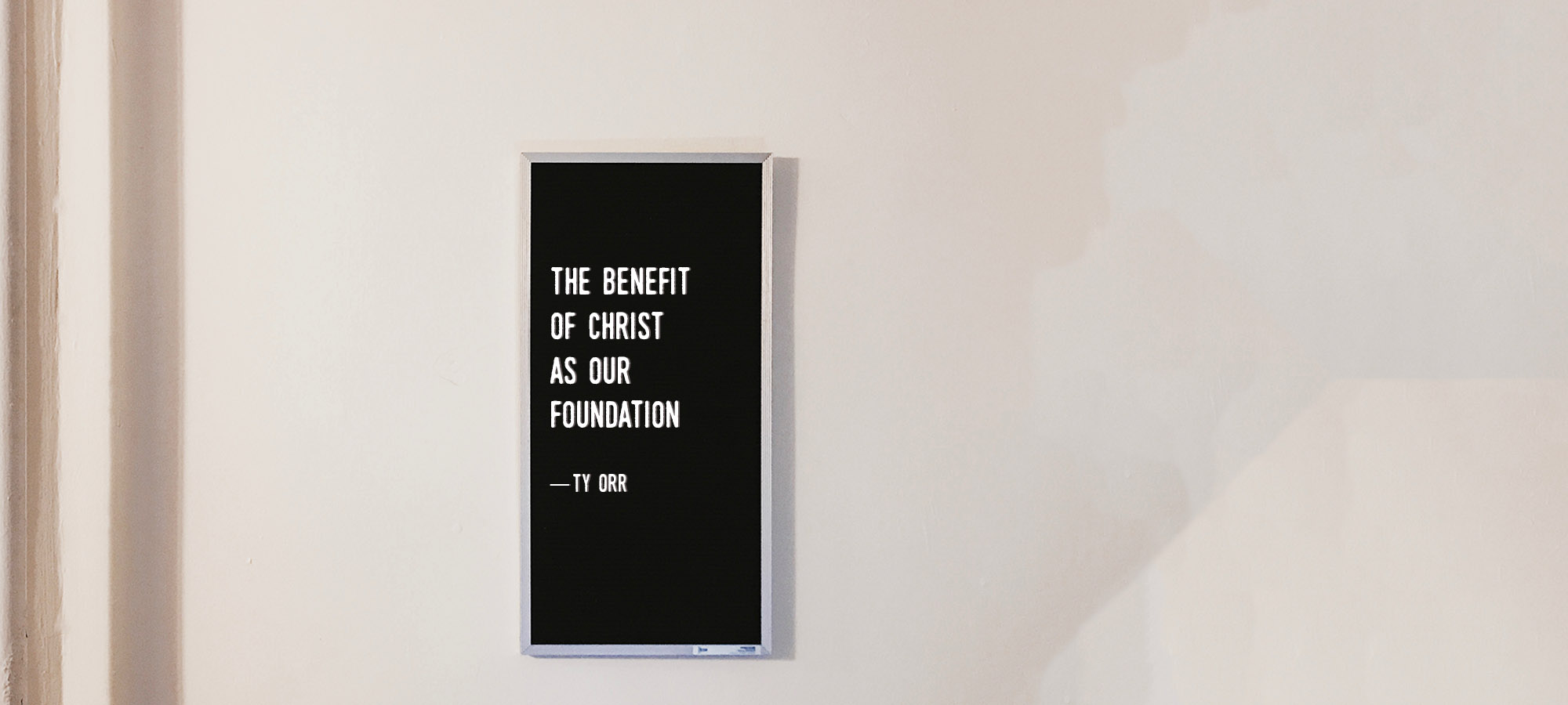 The Benefit of Christ as Our Foundation