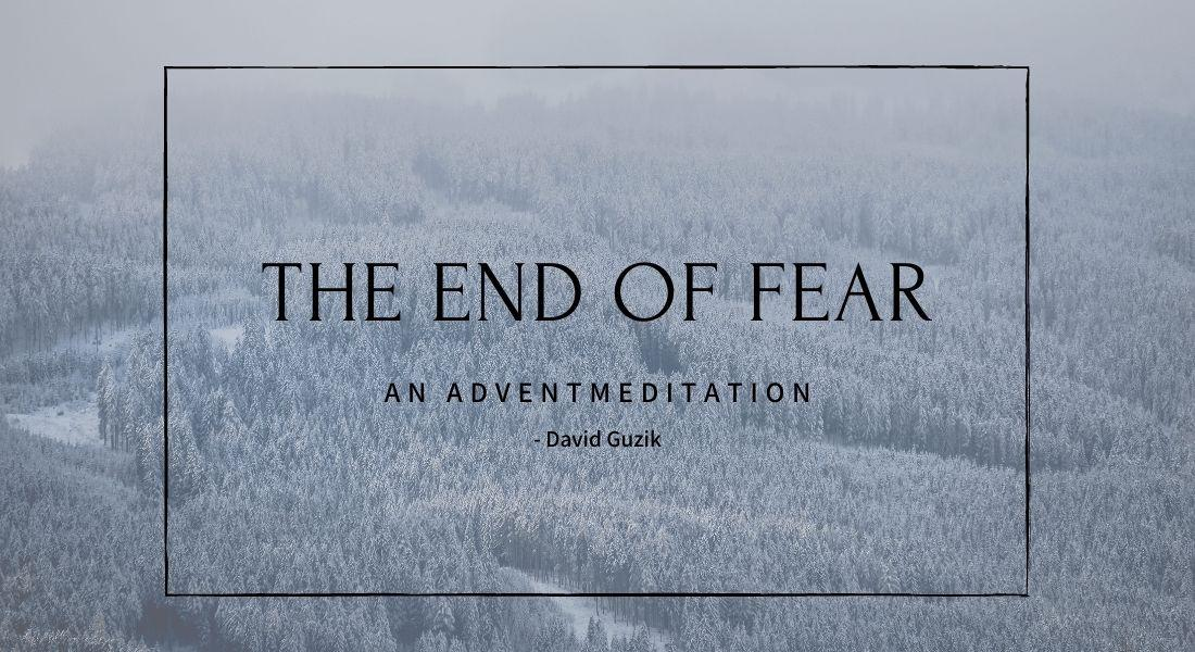 The End of Fear: An Advent Meditation