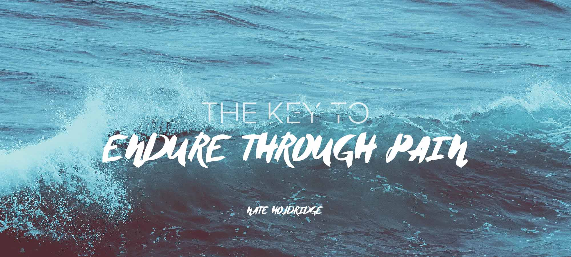 The Key to Endure Through Pain