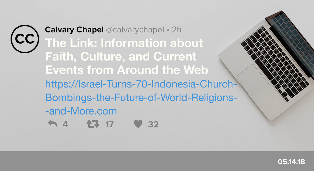 The Link: Israel Turns 70, Indonesia Church Bombings, the Future of World Religions & More