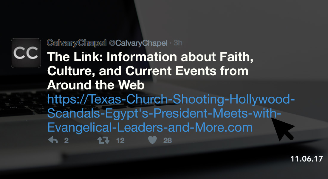 The Link: Texas Church Shooting, Hollywood Scandals, Egypt's President Meets with Evangelical Leaders and More