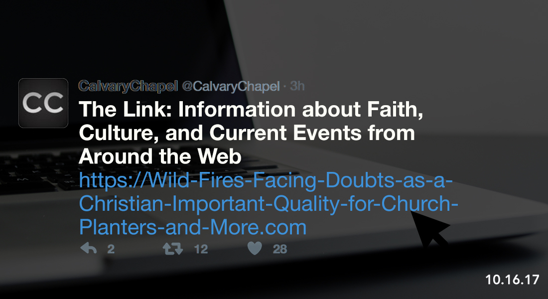 The Link: Wild Fires, Facing Doubts as a Christian, Important Quality for Church Planters and More