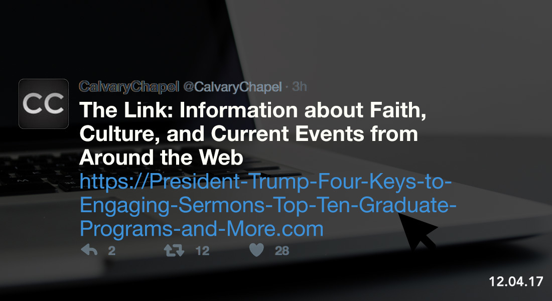 The Link: President Trump, Four Keys to Engaging Sermons, Top Ten Graduate Programs & More