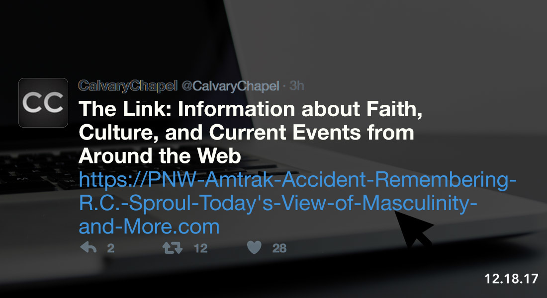 The Link: PNW Amtrak Accident, Remembering R.C. Sproul, Today's View of Masculinity and More