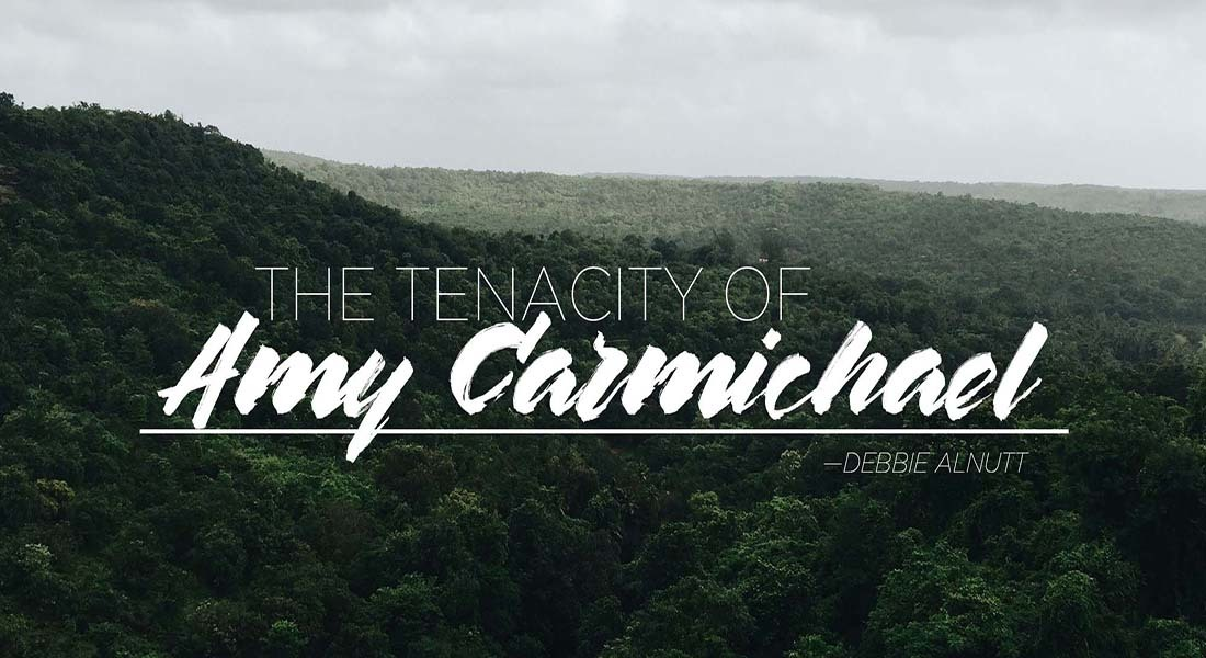 The Tenacity of Amy Carmichael