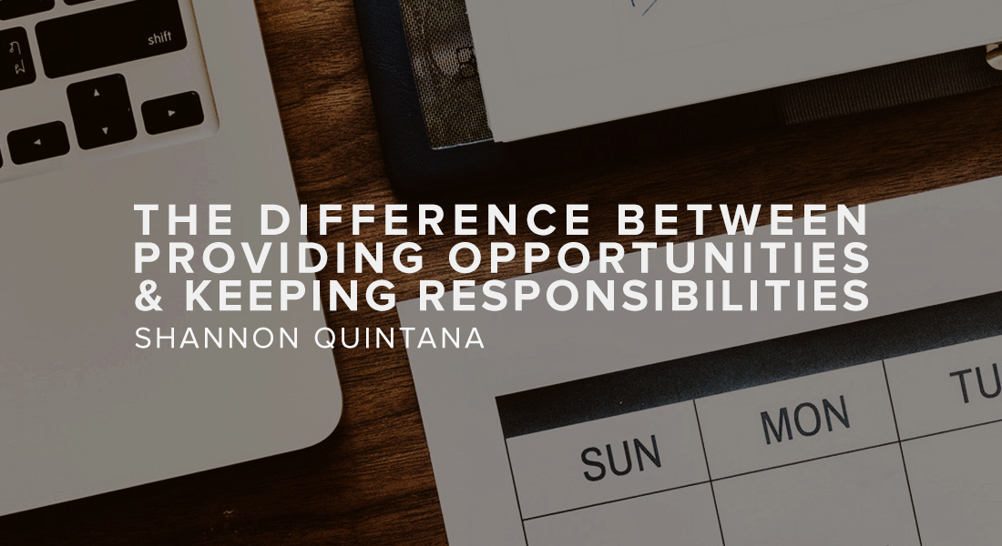 The Difference Between Providing Opportunities & Keeping Responsibilities