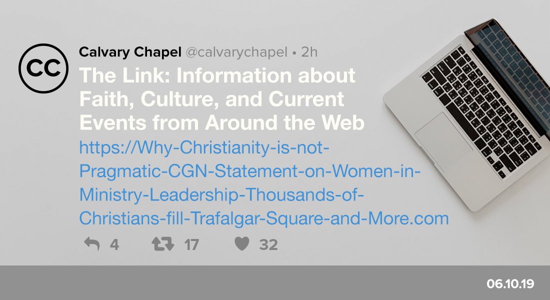The Link: Why Christianity is not Pragmatic, CGN Statement on Women in Ministry Leadership, Thousands of Christians fill Trafalgar Square & More!