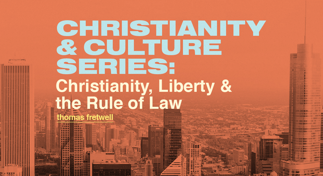 Christianity & Culture Series: Christianity, Liberty & the Rule of Law