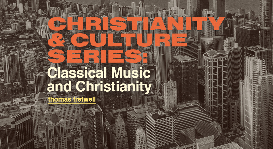 Christianity & Culture Series: Classical Music and Christianity