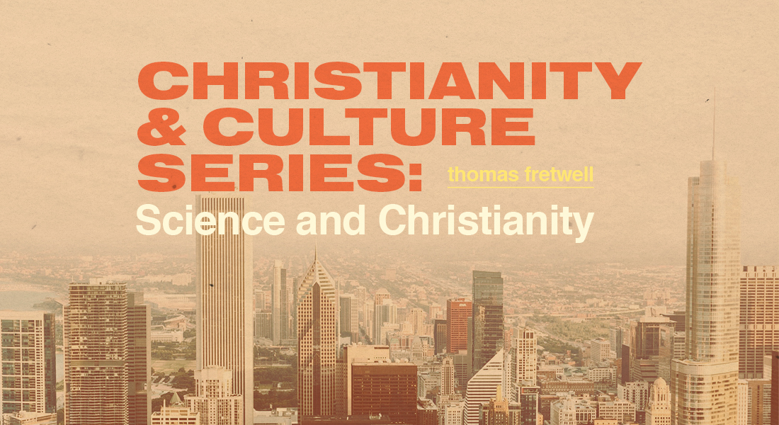 Christianity & Culture Series: Science and Christianity