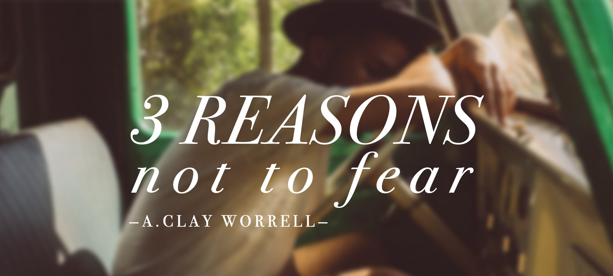 Three Reasons Not to Fear