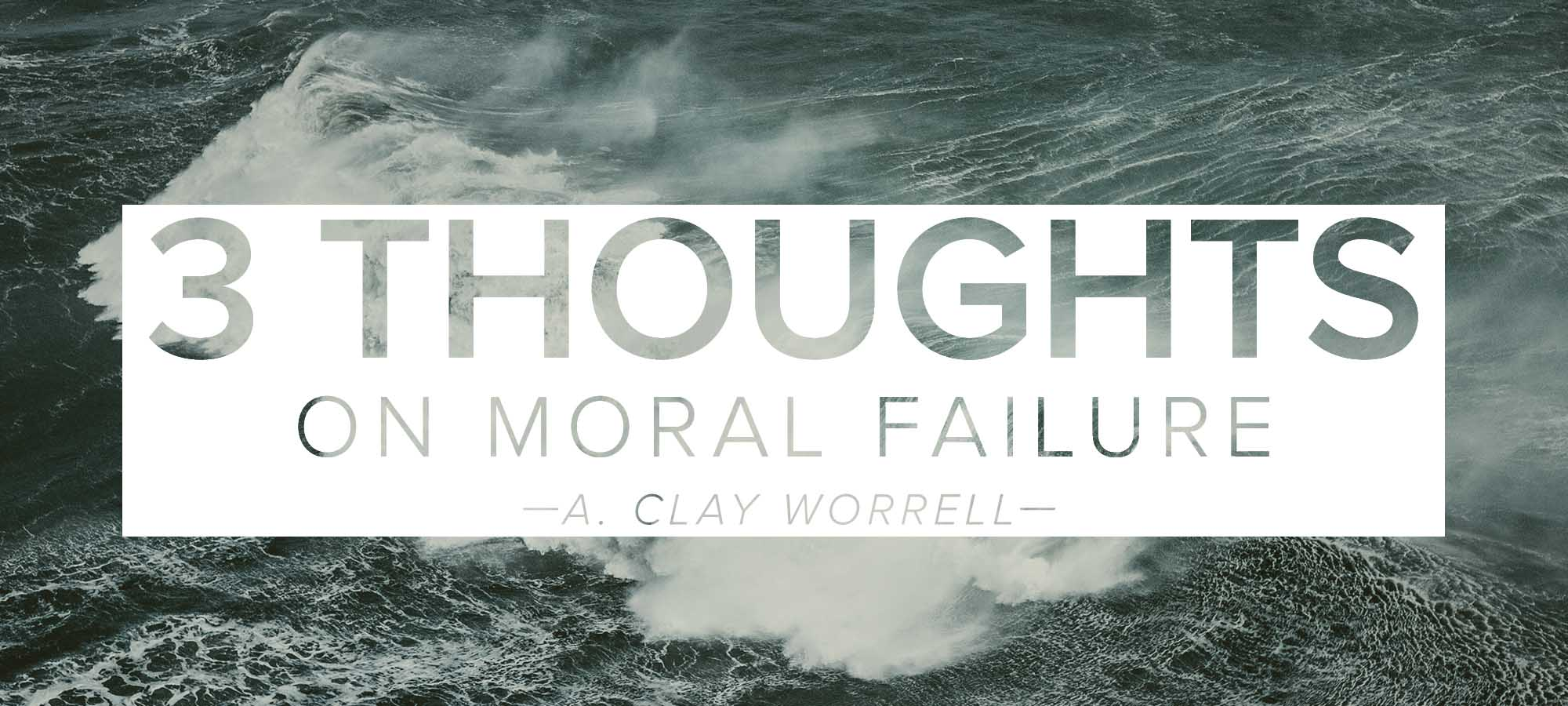 Three Thoughts on Moral Failure