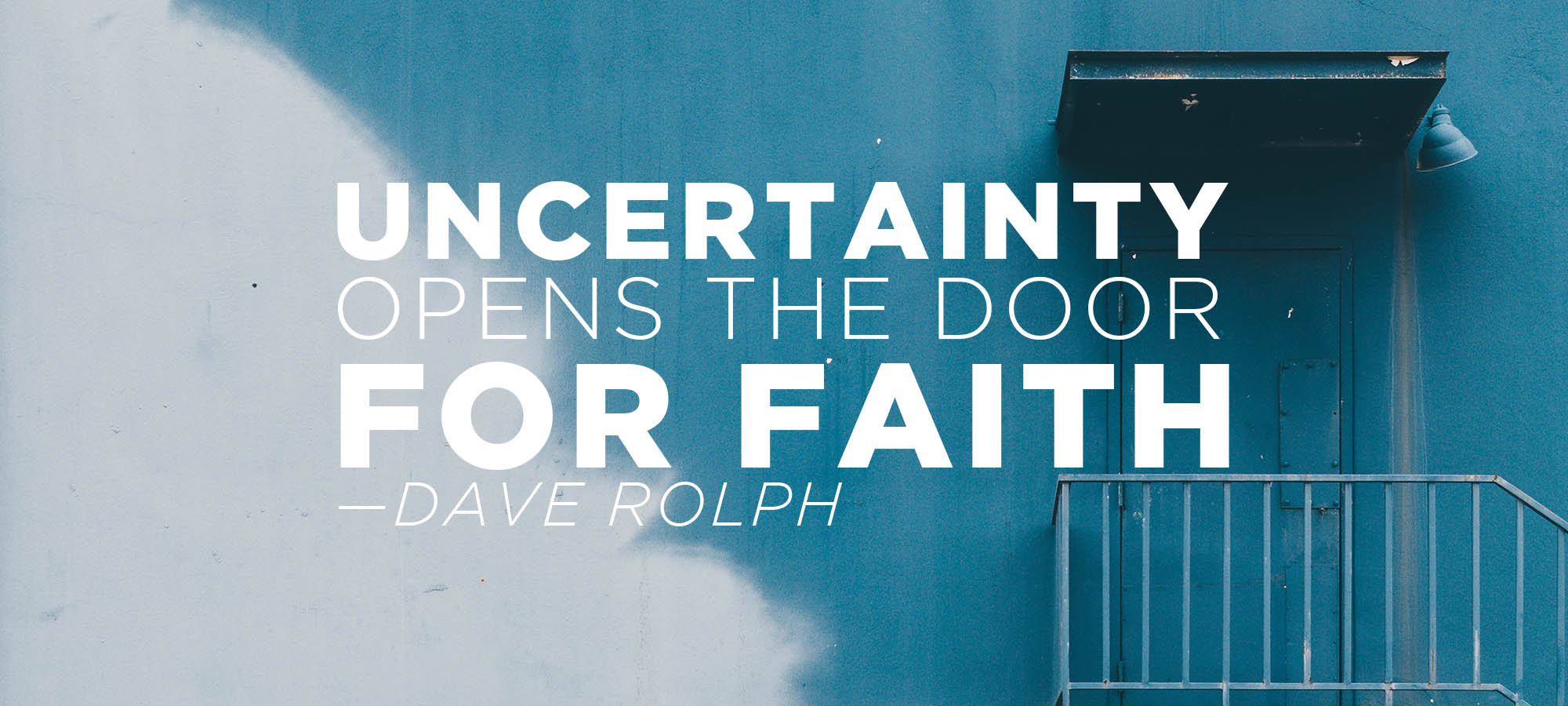 Uncertainty Opens the Door for Faith