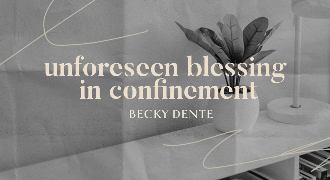 Unforeseen Blessing in Confinement