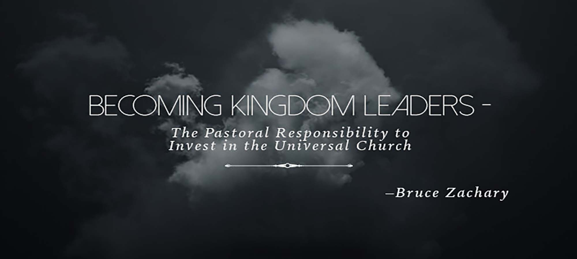 Becoming Kingdom Leaders - The Pastoral Responsibility to Invest in the Universal Church