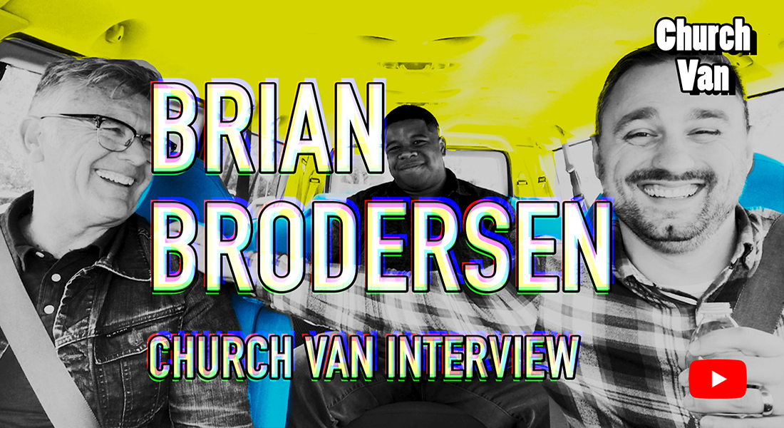 "New Series – ""Church Van"" – With Hosts Riley Taylor & Jared Brian, Featuring Pastor Brian Brodersen"