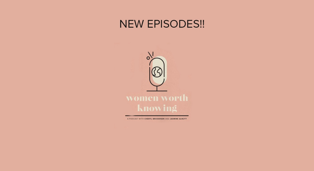New Episodes of Women Worth Knowing Podcast!