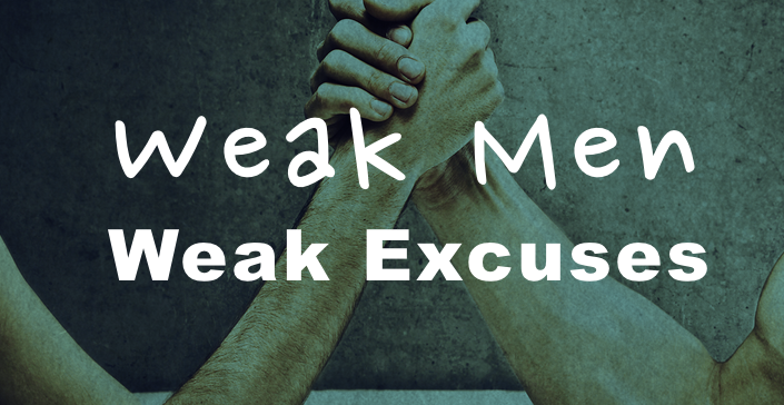 Weak Men Weak Excuses
