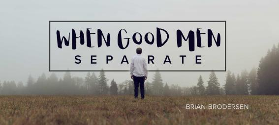When Good Men Separate