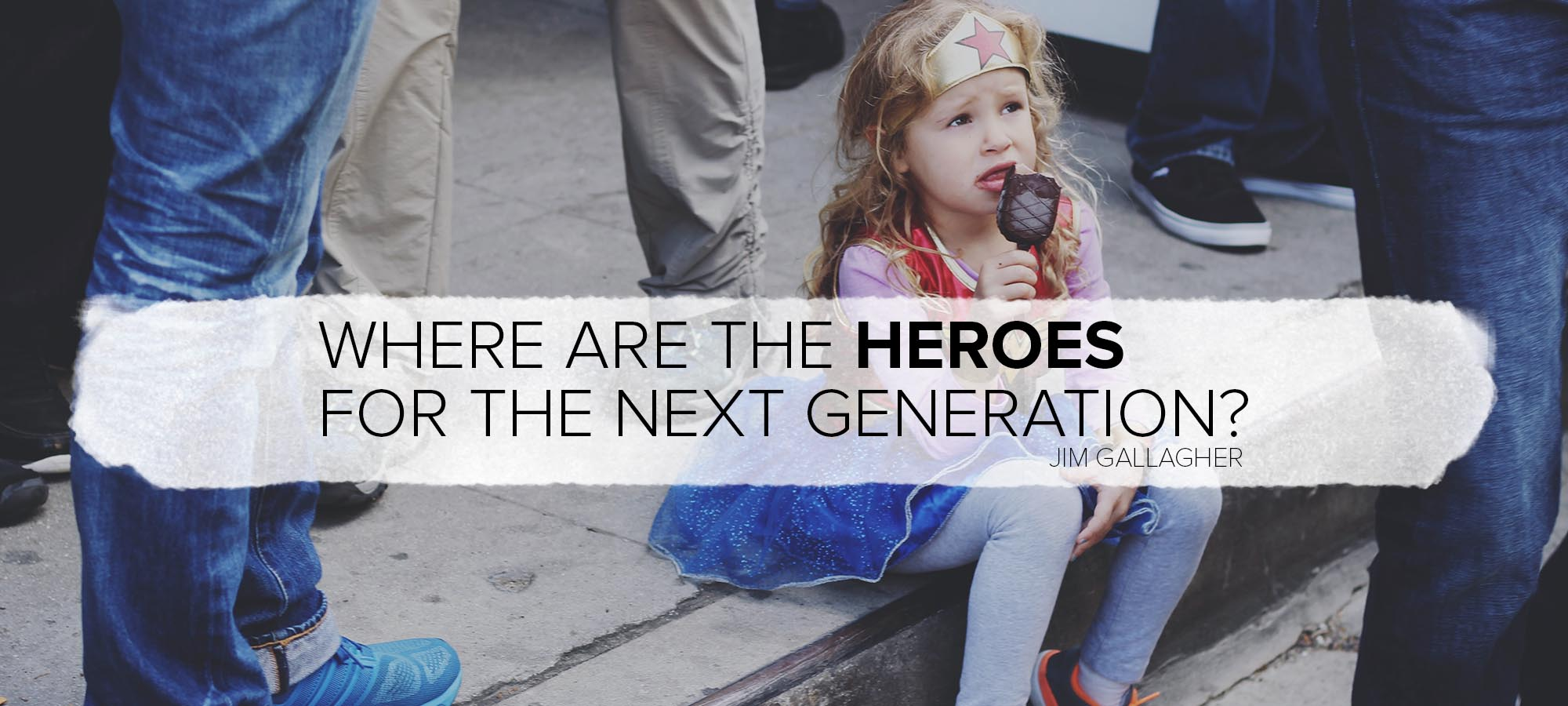 Where are the Heroes for the Next Generation?