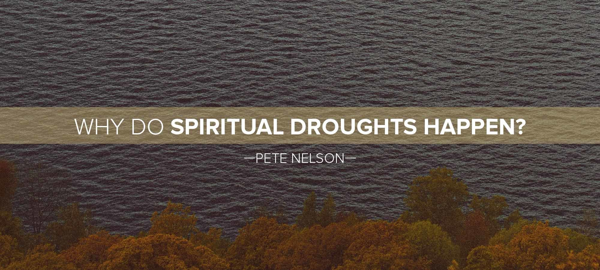 Why Do Spiritual Droughts Happen?