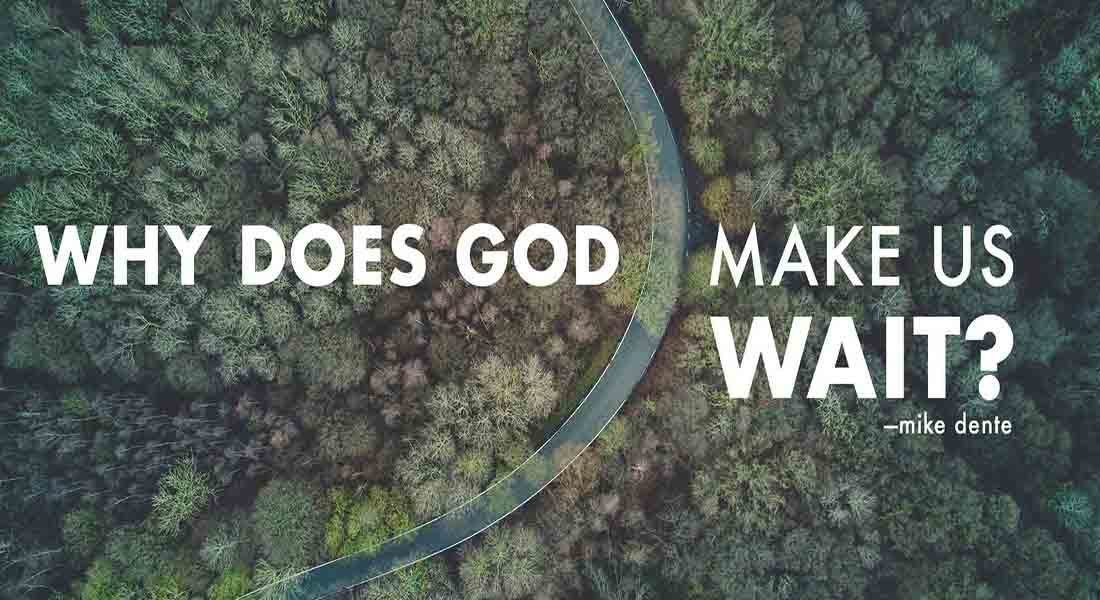 Why Does God Make Us Wait?