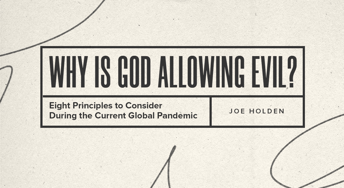 Why Is God Allowing Evil? Eight Principles to Consider During the Current Global Pandemic