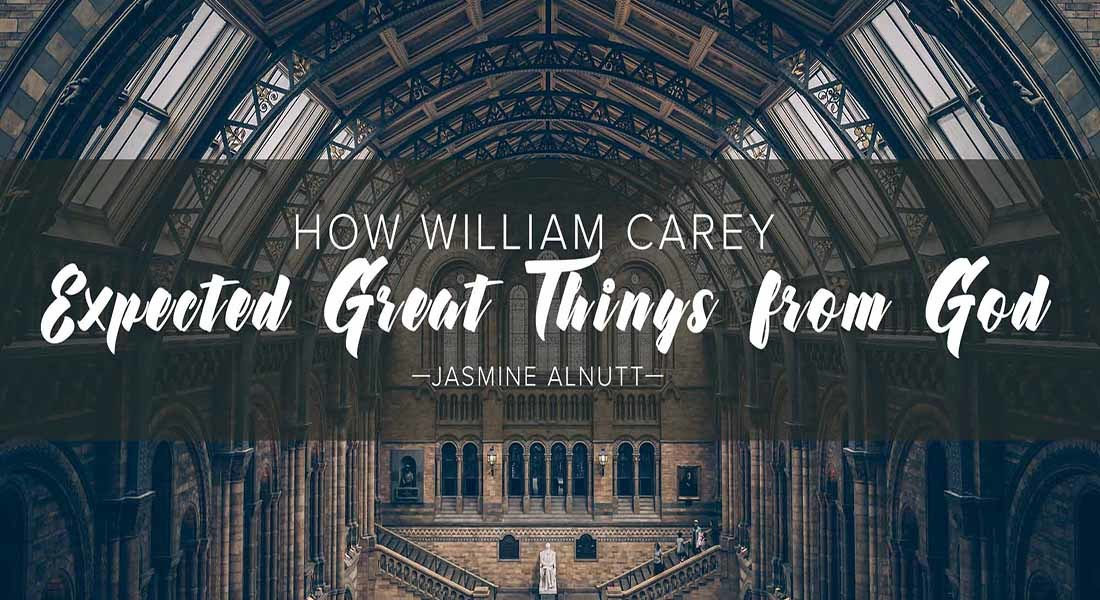 How William Carey Expected Great Things From God