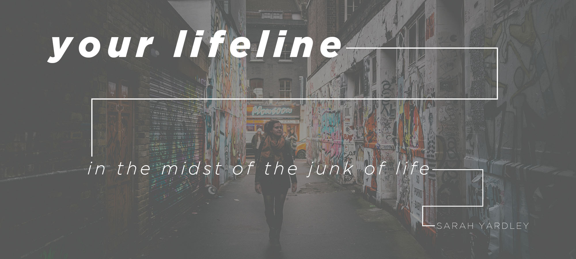 Your Lifeline in the Midst of the Junk of Life