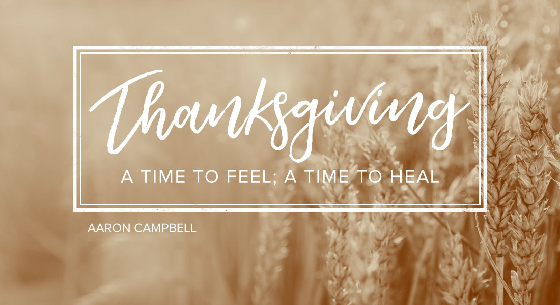 Thanksgiving: A Time to Feel; a Time to Heal