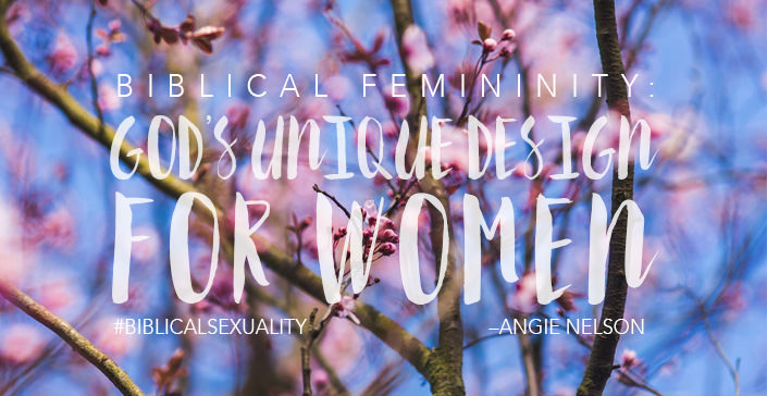 Biblical Femininity: God's Unique Design for Women