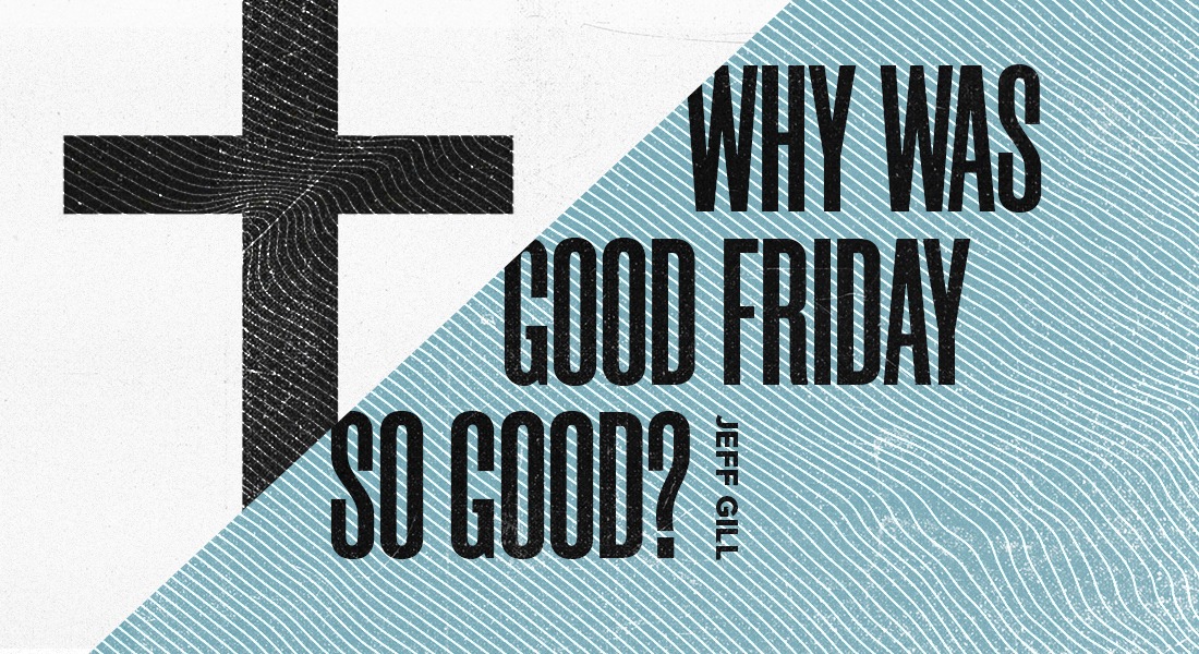 Why Was Good Friday So Good?
