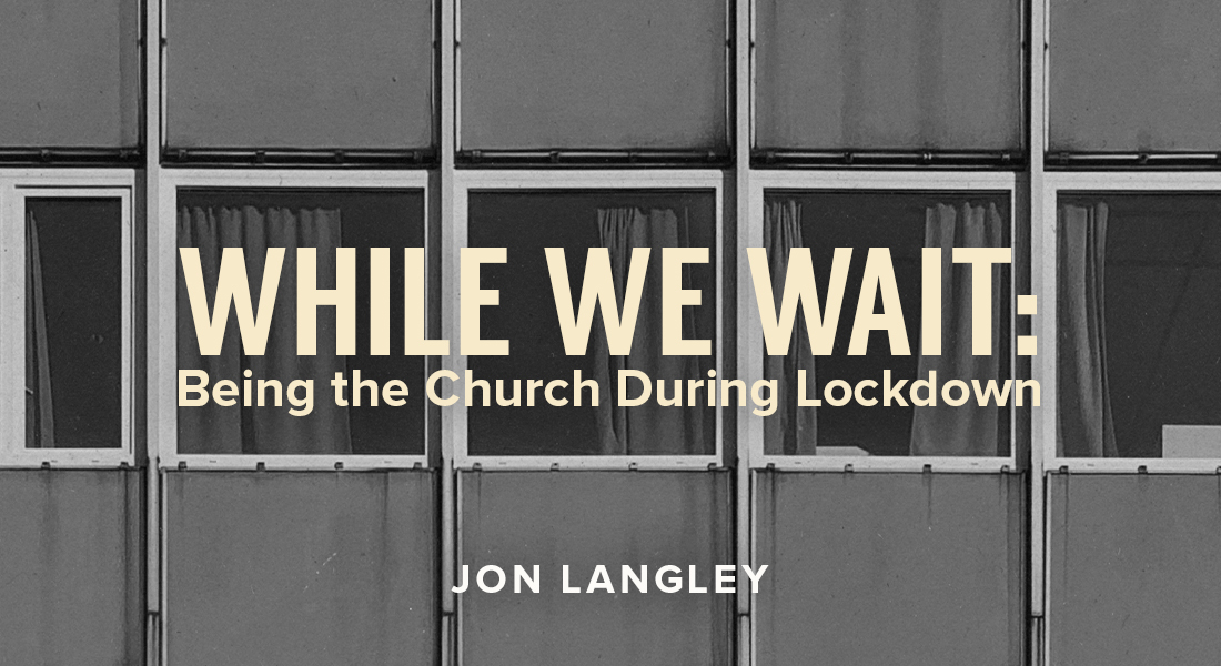 While We Wait: Being the Church During Lockdown