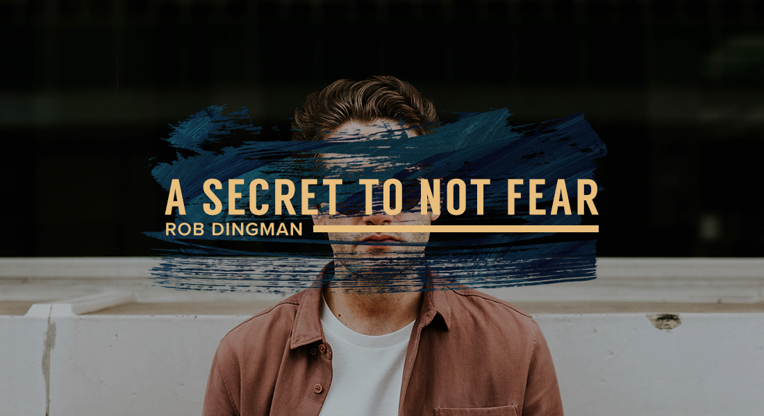 A Secret to Not Fear