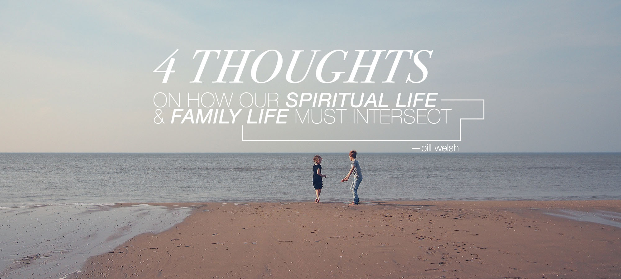 Four Thoughts on How Our Spiritual Life and Family Life Must Intersect