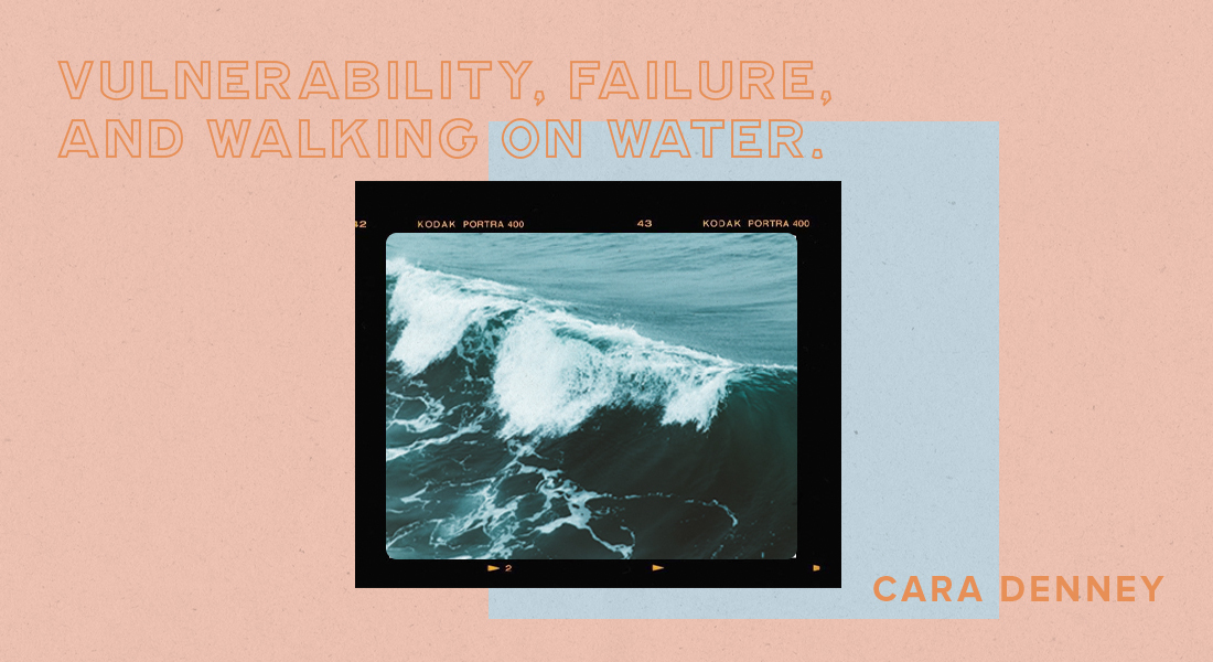 Vulnerability, Failure, and Walking On Water