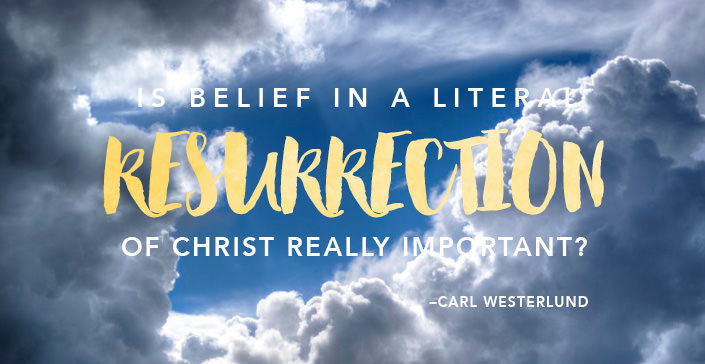 Is Belief in a Literal Resurrection of Christ Really Important