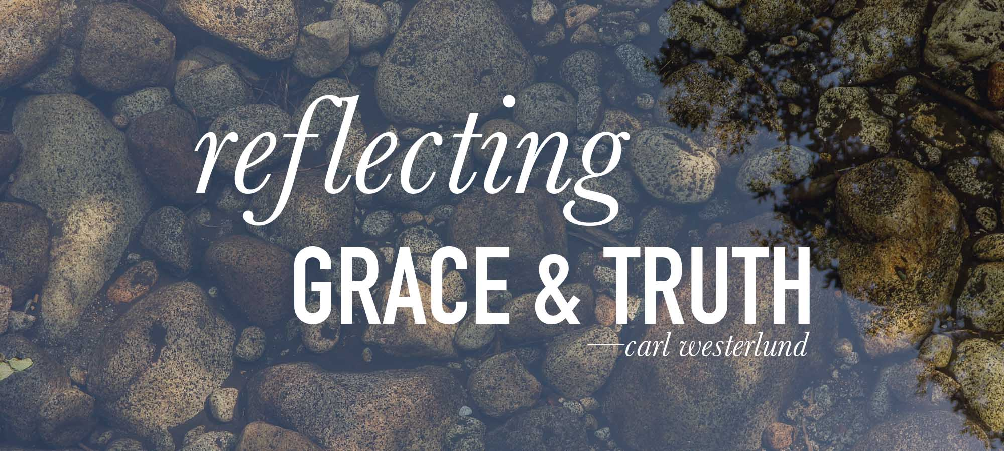 Reflecting Grace and Truth