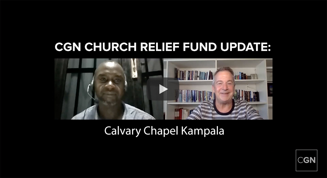 CGN Church Relief Fund Update: Calvary Chapel Kampala