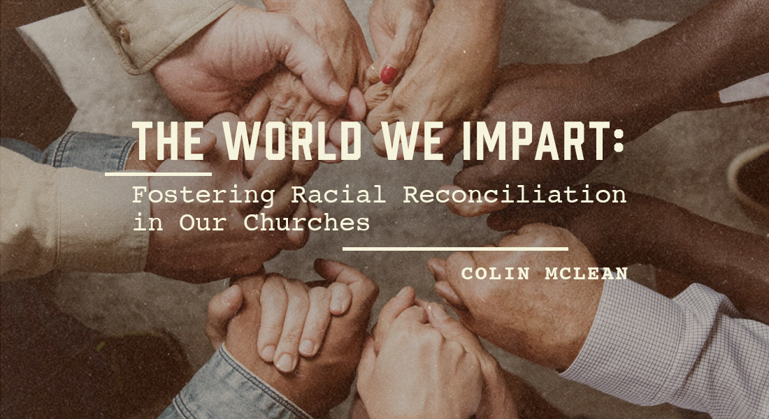 The World We Impart: Fostering Racial Reconciliation in Our Churches