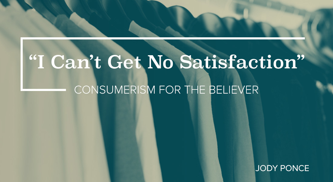 """I Can't Get No Satisfaction:"" Consumerism for the Believer"